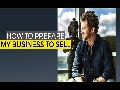 Tyler Tysdal - How to Prepare Your Business To Sell