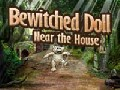 Bewitched Doll - Near the House