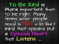 To be kind is more important.