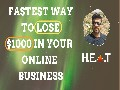 Fastest Way To LOSE $1000 In Your Online Business