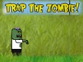 Trap The Zombie