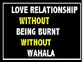 LOVE RELATIONSHIP WITHOUT BEING BURNT